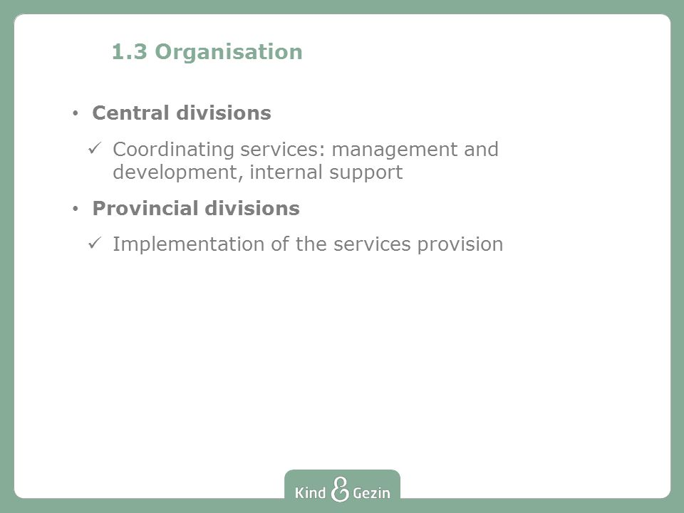 Central divisions Coordinating services: management and development, internal support Provincial divisions Implementation of the services provision