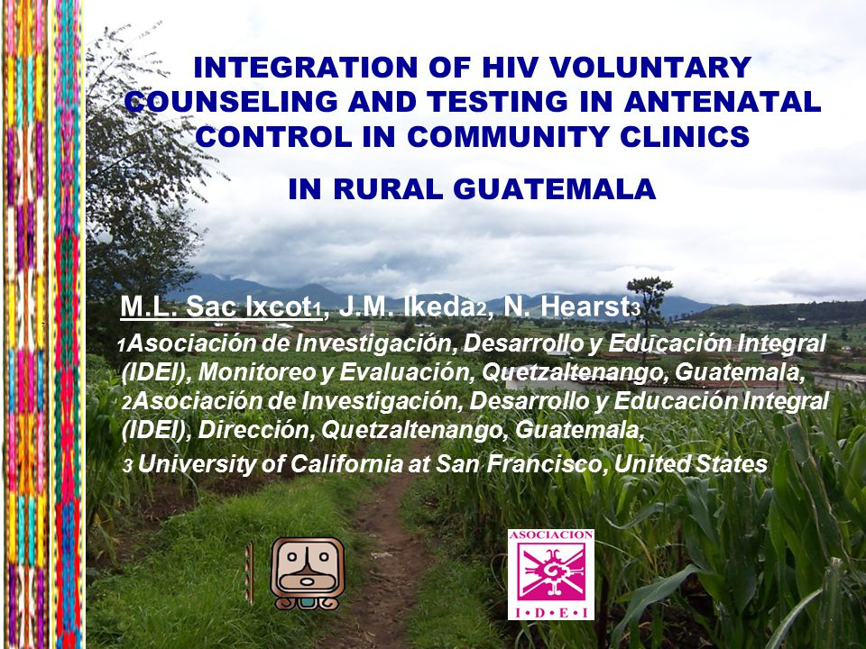 7 INTEGRATION OF HIV VOLUNTARY COUNSELING AND TESTING IN ANTENATAL CONTROL IN COMMUNITY CLINICS IN RURAL GUATEMALA M.L.