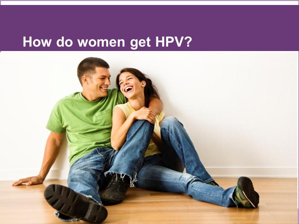 How do women get HPV?
