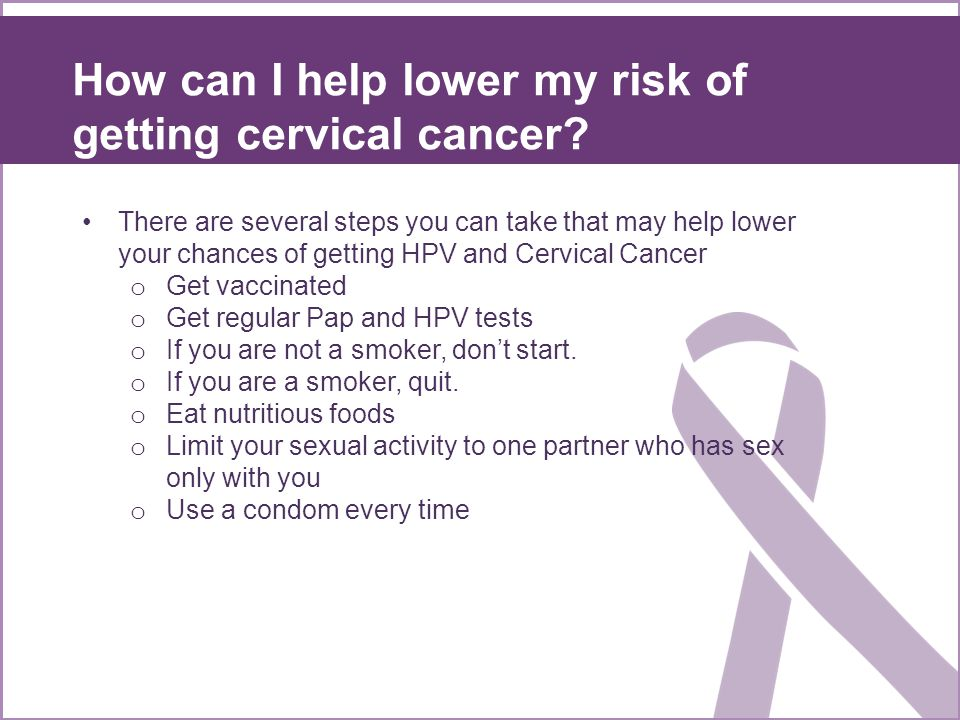 How can I help lower my risk of getting cervical cancer.