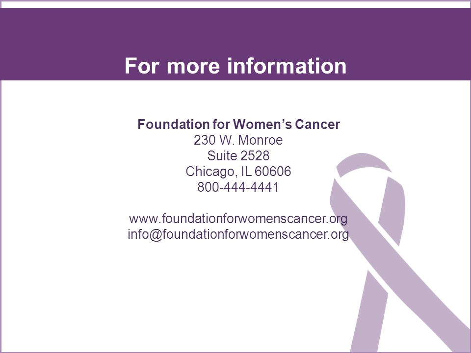 For more information Foundation for Women's Cancer 230 W.