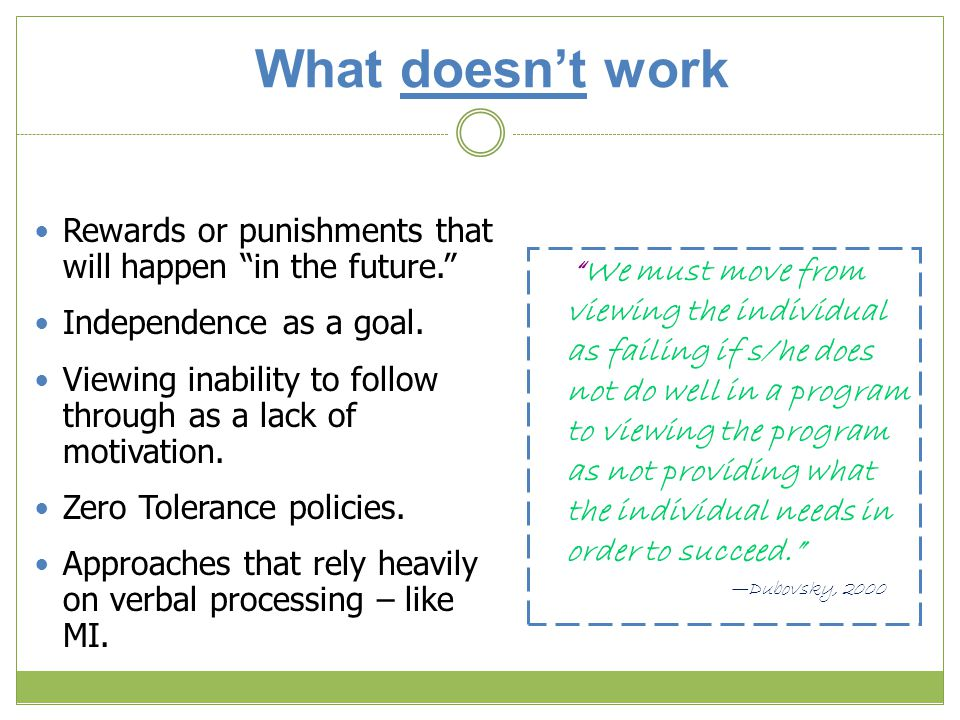What doesn't work Rewards or punishments that will happen in the future. Independence as a goal.