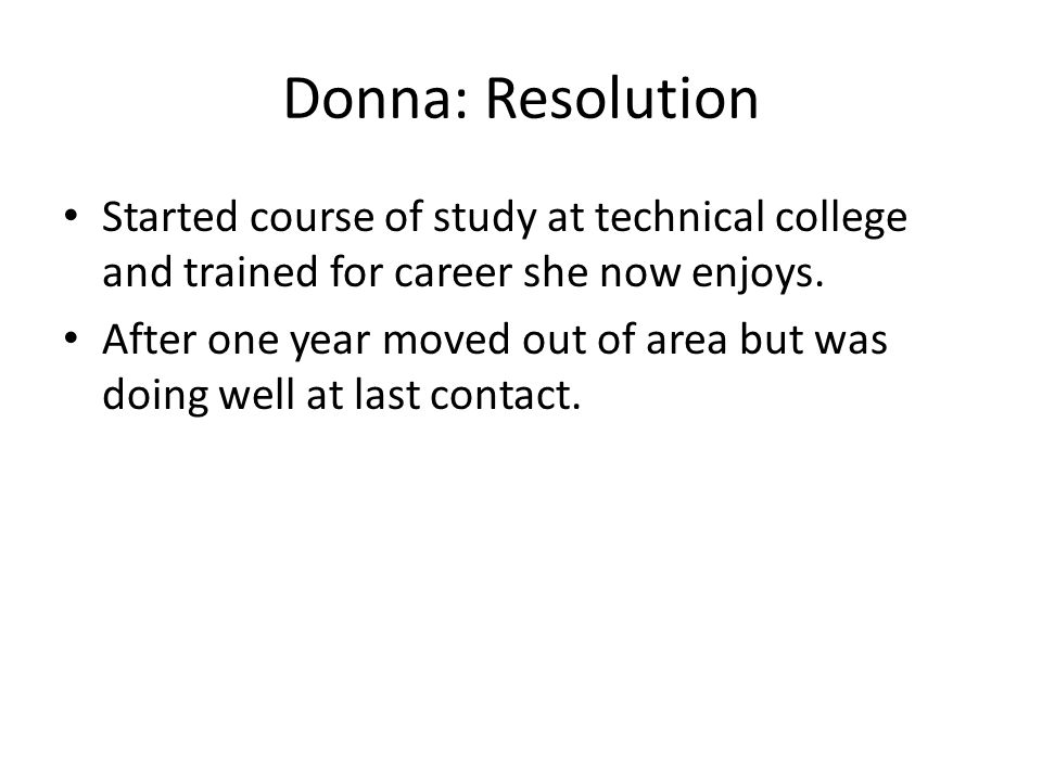 Donna: Resolution Started course of study at technical college and trained for career she now enjoys.