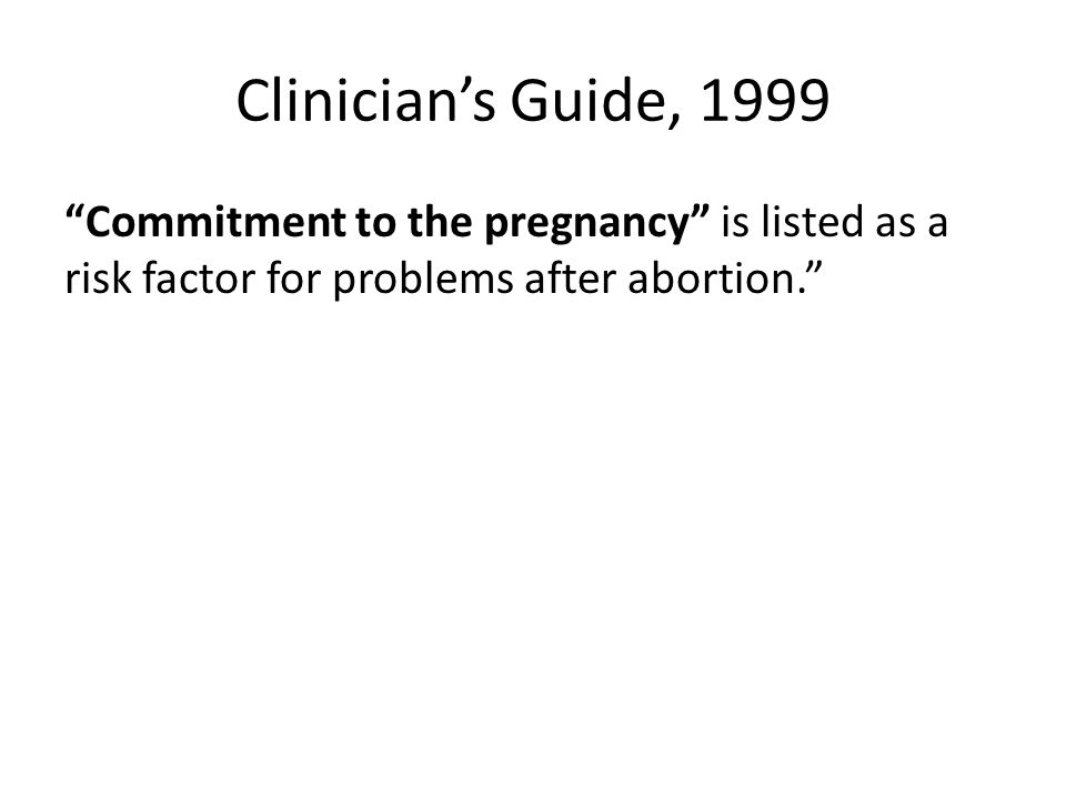 Clinician's Guide, 1999 Commitment to the pregnancy is listed as a risk factor for problems after abortion.