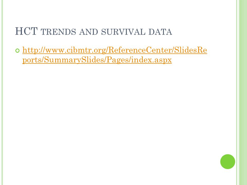 HCT TRENDS AND SURVIVAL DATA http://www.cibmtr.org/ReferenceCenter/SlidesRe ports/SummarySlides/Pages/index.aspx