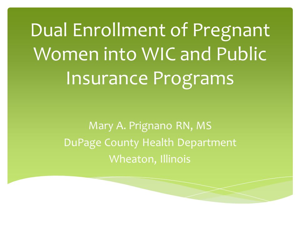 Dual Enrollment of Pregnant Women into WIC and Public Insurance Programs Mary A.