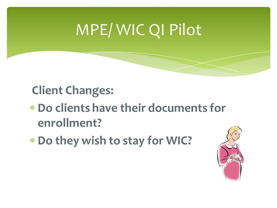 Client Changes:  Do clients have their documents for enrollment.