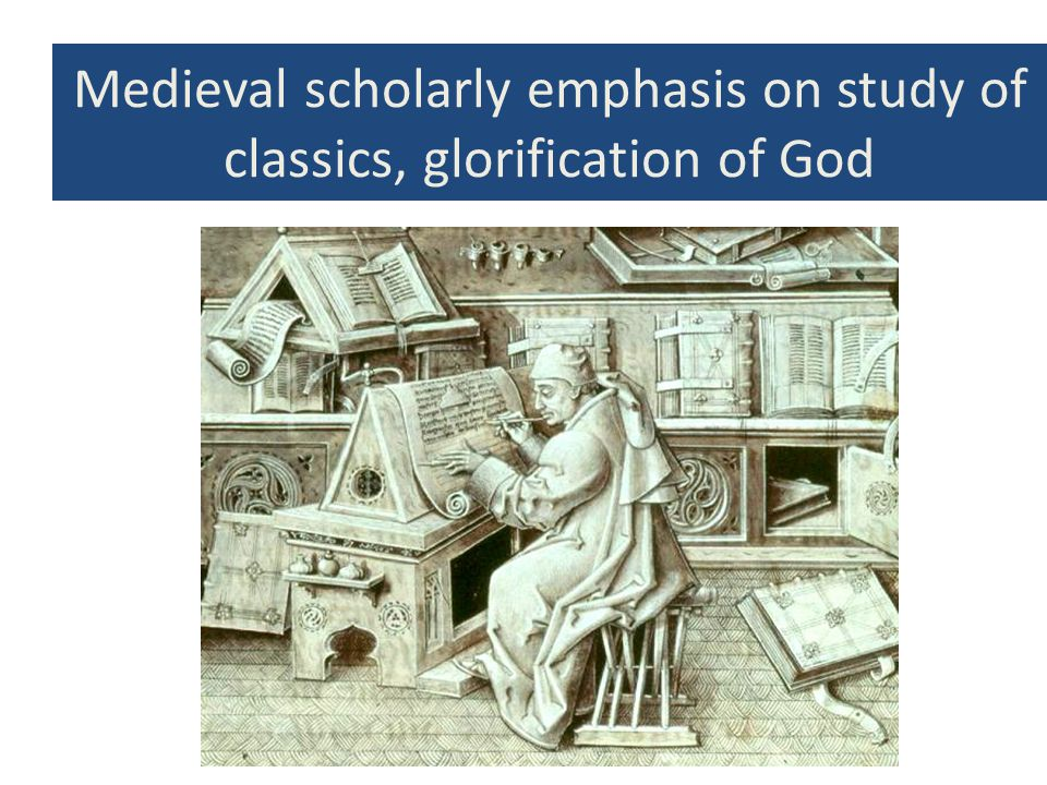 Medieval scholarly emphasis on study of classics, glorification of God