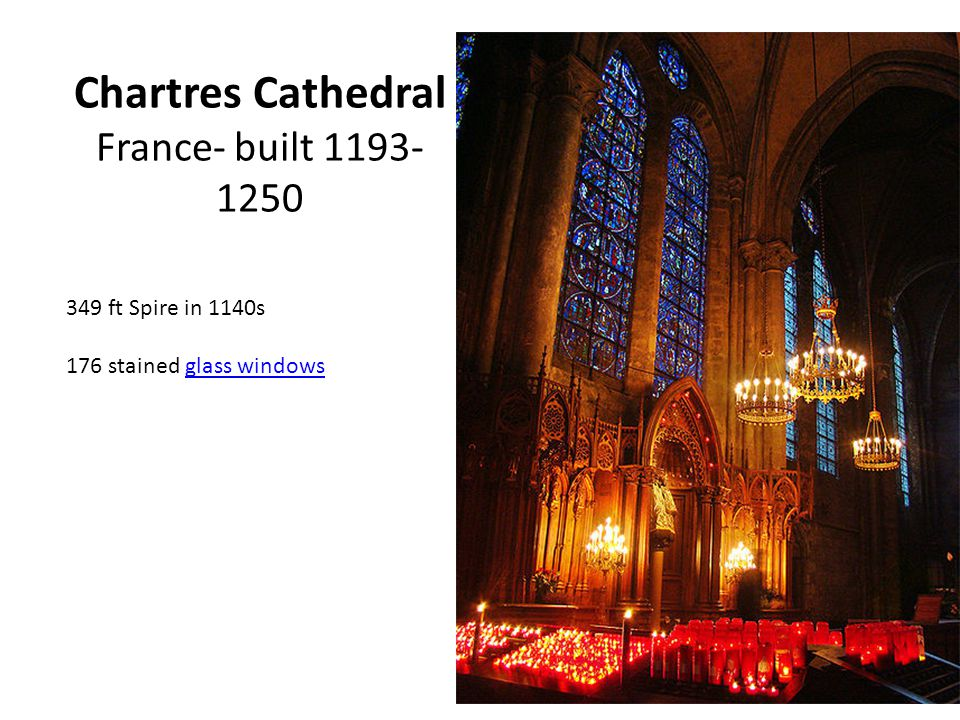 Chartres Cathedral France- built 1193- 1250 349 ft Spire in 1140s 176 stained glass windowsglass windows