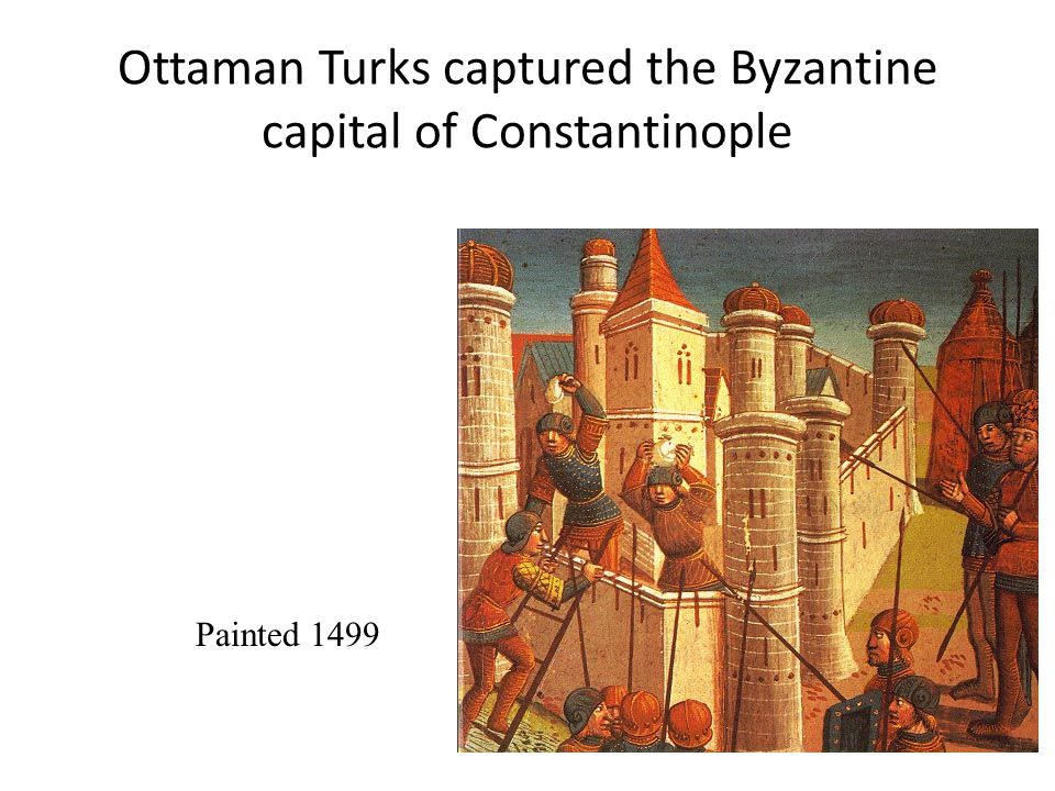 Ottaman Turks captured the Byzantine capital of Constantinople Painted 1499