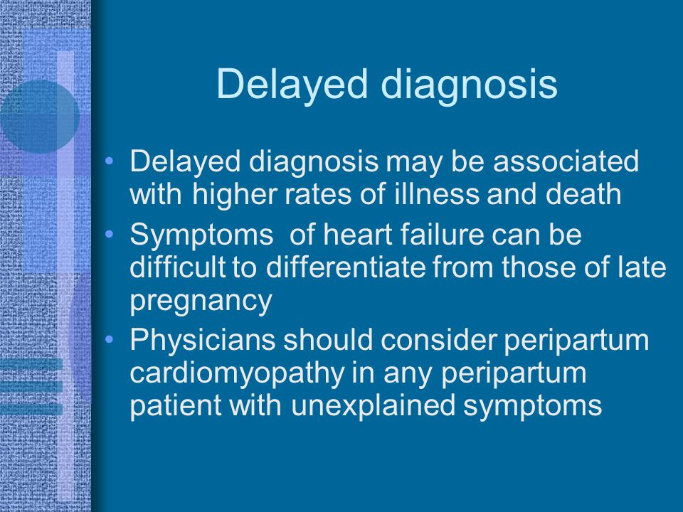 Delayed diagnosis Delayed diagnosis may be associated with higher rates of illness and death Symptoms of heart failure can be difficult to differentia