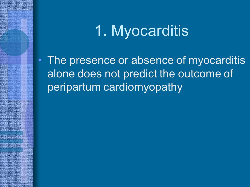 1. Myocarditis The presence or absence of myocarditis alone does not predict the outcome of peripartum cardiomyopathy