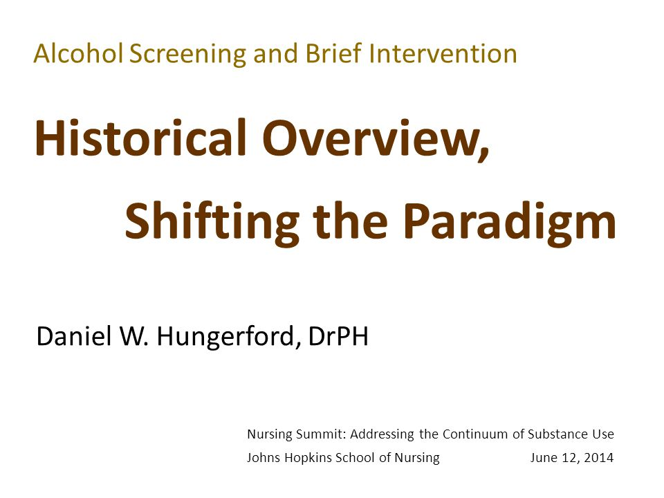 Alcohol Screening and Brief Intervention Historical Overview, Shifting the Paradigm Daniel W.