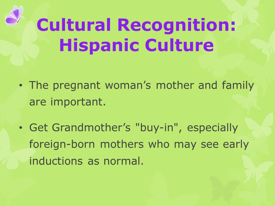 Cultural Recognition: Hispanic Culture The pregnant woman's mother and family are important.