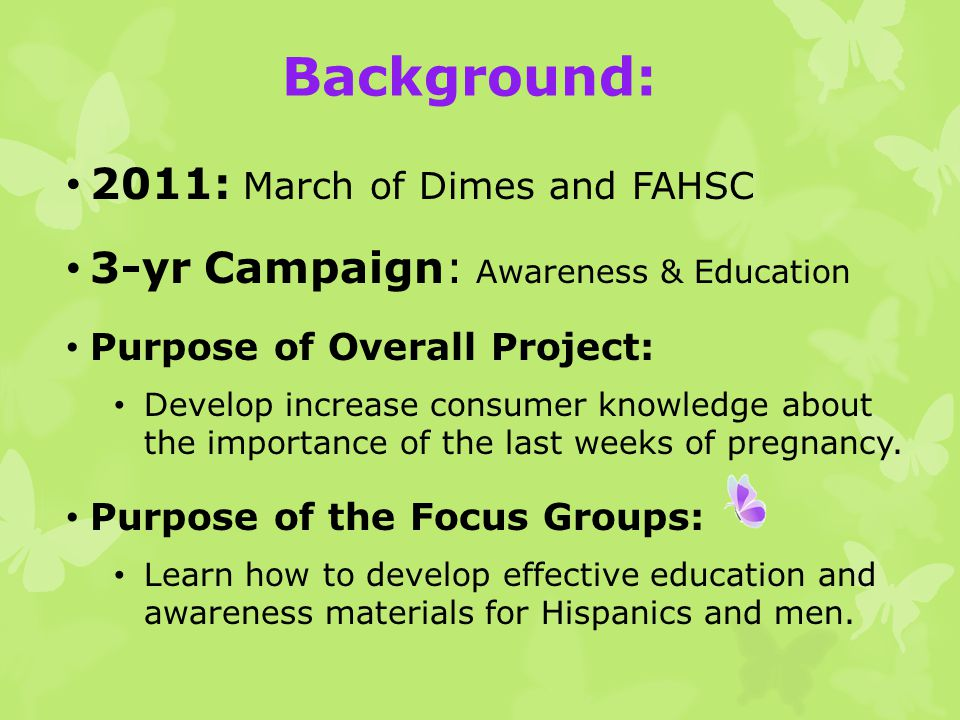 2011: March of Dimes and FAHSC 3-yr Campaign: Awareness & Education Purpose of Overall Project: Develop increase consumer knowledge about the importance of the last weeks of pregnancy.