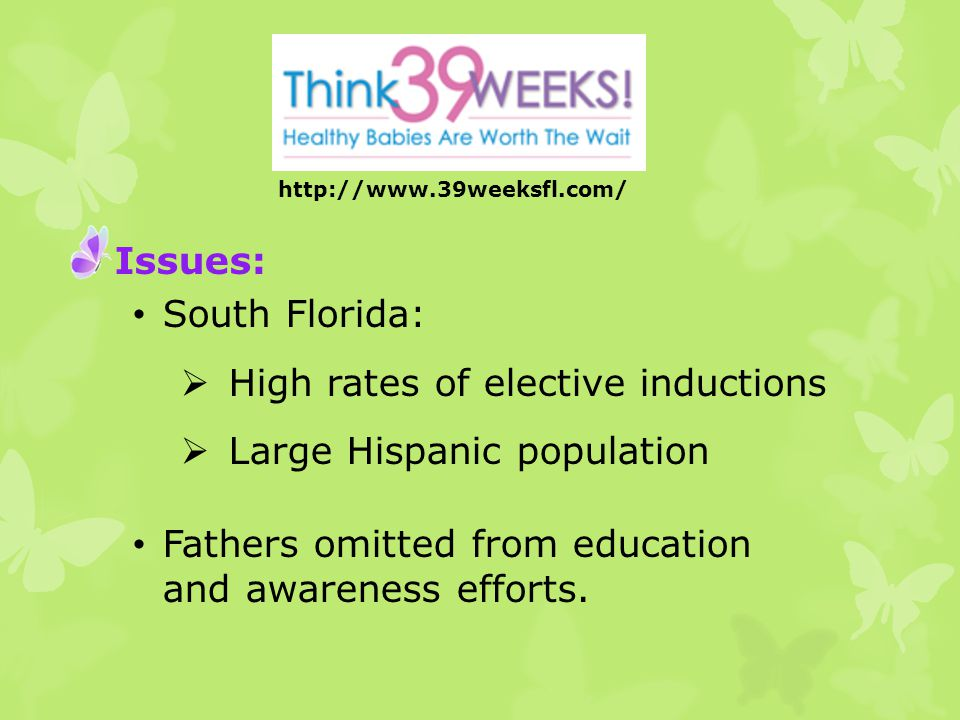 Issues: South Florida:  High rates of elective inductions  Large Hispanic population Fathers omitted from education and awareness efforts.