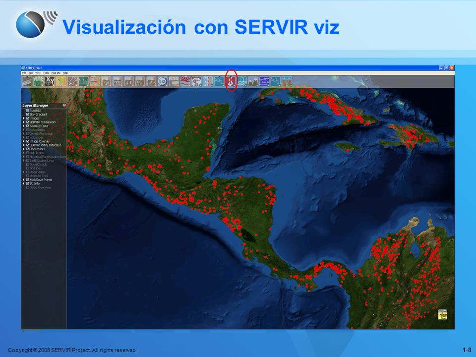 Copyright © 2008 SERVIR Project. All rights reserved. 1-8 Visualización con SERVIR viz