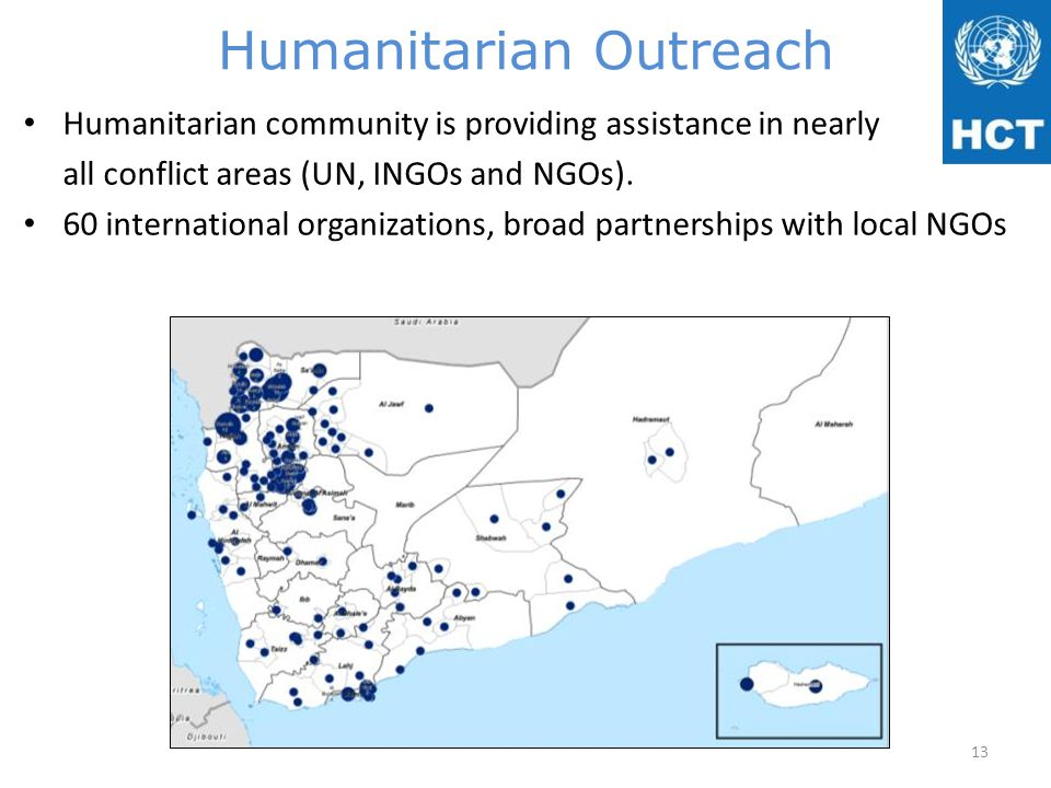 Humanitarian Outreach Humanitarian community is providing assistance in nearly all conflict areas (UN, INGOs and NGOs). 60 international organizations