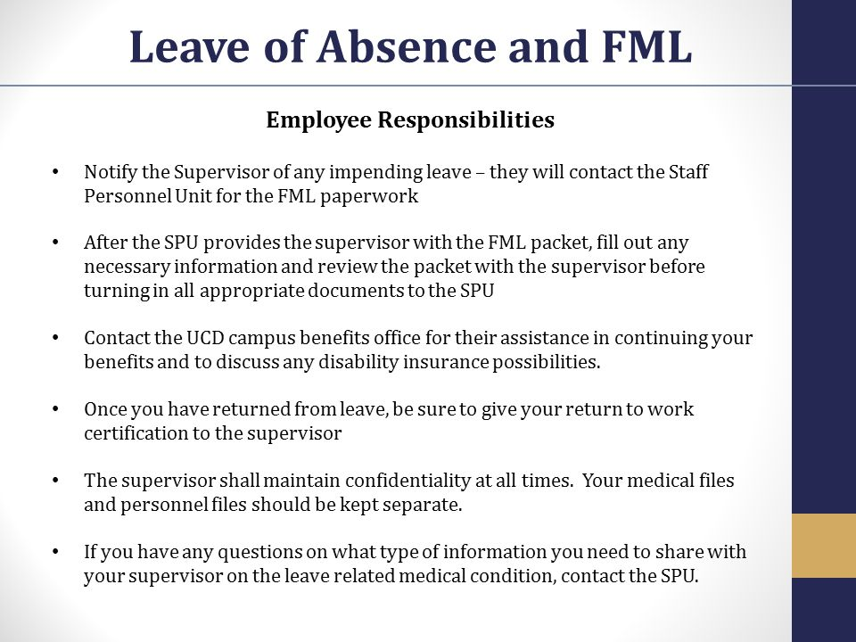 Employee Responsibilities Notify the Supervisor of any impending leave – they will contact the Staff Personnel Unit for the FML paperwork After the SP