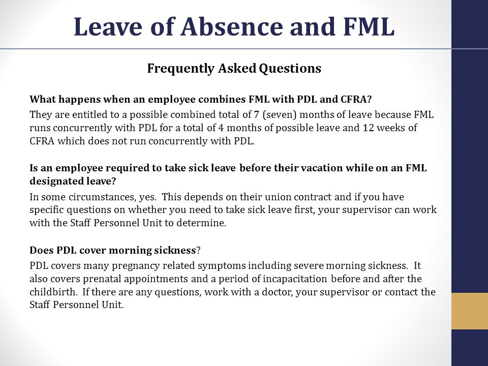 Frequently Asked Questions What happens when an employee combines FML with PDL and CFRA? They are entitled to a possible combined total of 7 (seven) m