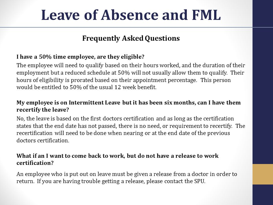 Frequently Asked Questions I have a 50% time employee, are they eligible? The employee will need to qualify based on their hours worked, and the durat