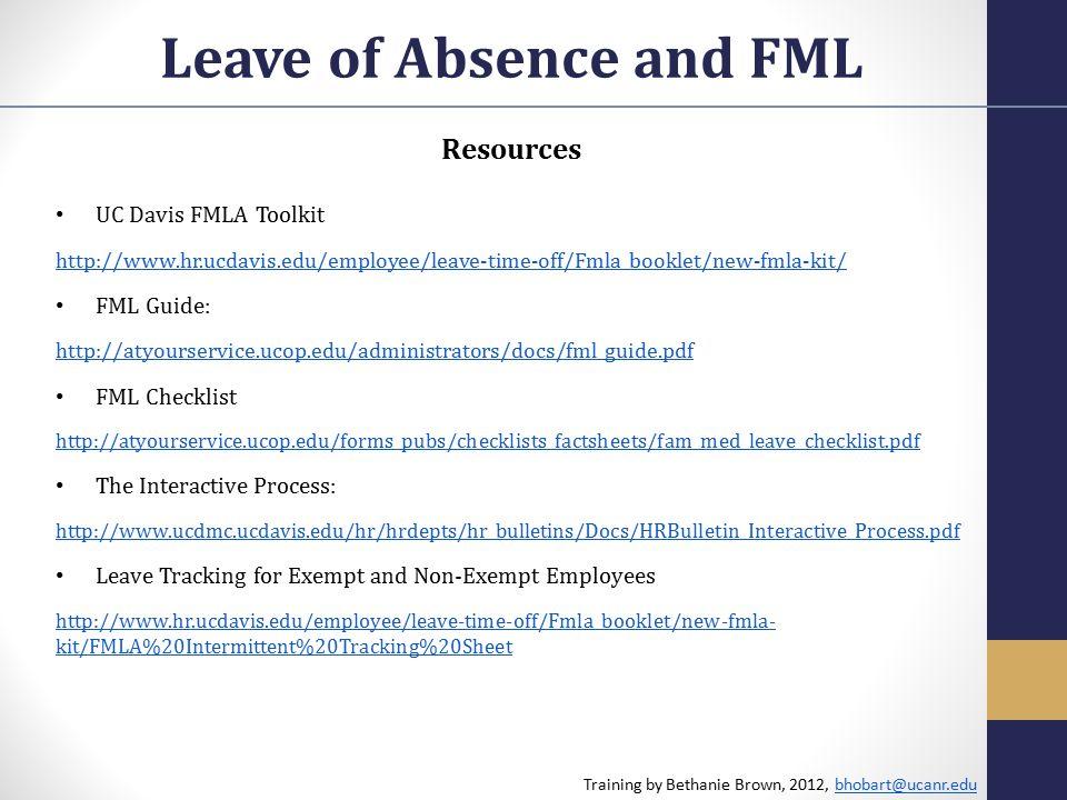 Resources UC Davis FMLA Toolkit http://www.hr.ucdavis.edu/employee/leave-time-off/Fmla_booklet/new-fmla-kit/ FML Guide: http://atyourservice.ucop.edu/