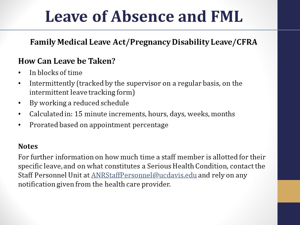 Family Medical Leave Act/Pregnancy Disability Leave/CFRA How Can Leave be Taken? In blocks of time Intermittently (tracked by the supervisor on a regu
