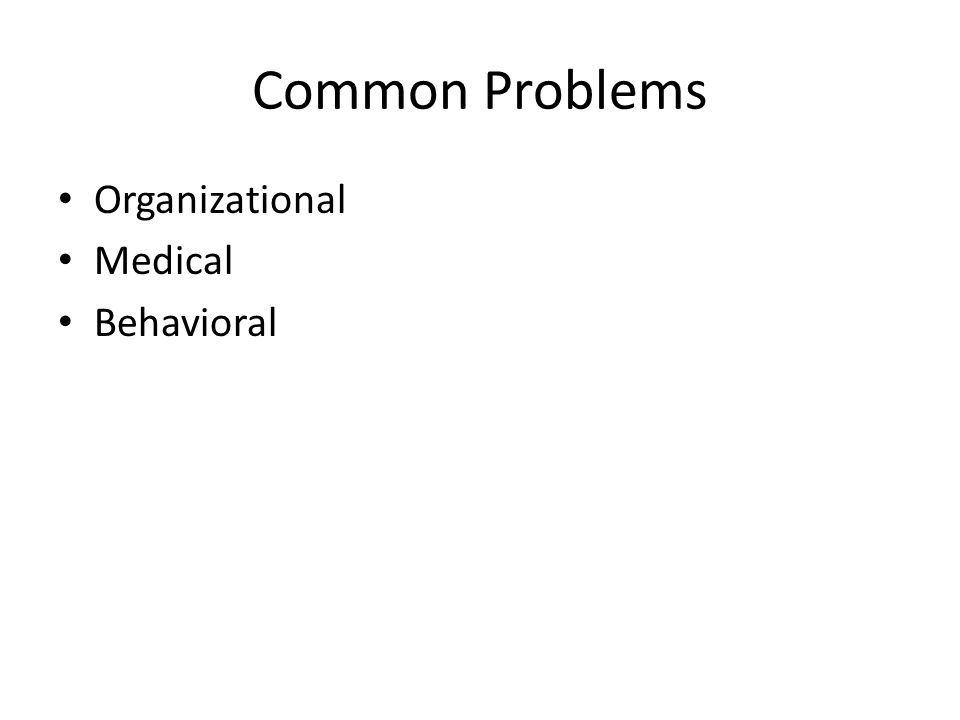 Common Problems Organizational Medical Behavioral