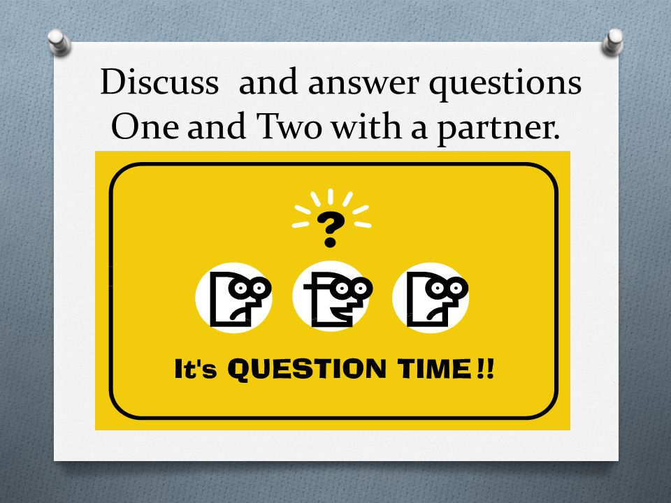 Discuss and answer questions One and Two with a partner.