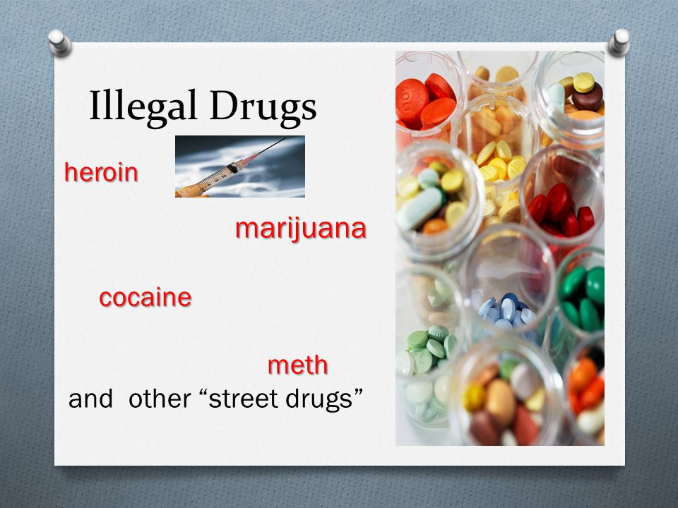 Illegal Drugs heroin marijuana marijuana cocaine meth and other street drugs