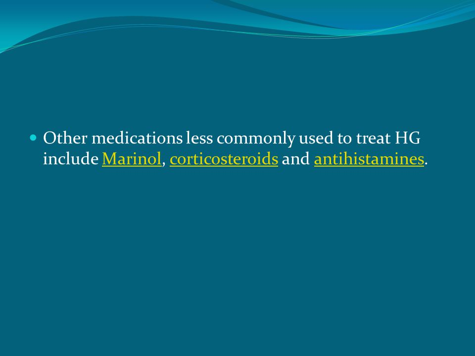 Other medications less commonly used to treat HG include Marinol, corticosteroids and antihistamines.Marinolcorticosteroidsantihistamines