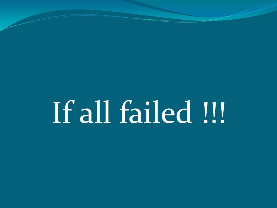 If all failed !!!