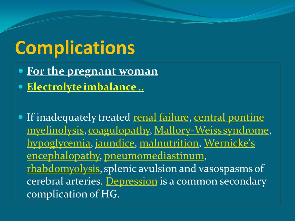 Complications For the pregnant woman Electrolyte imbalance..
