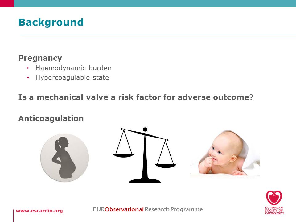 Background Pregnancy Haemodynamic burden Hypercoagulable state Is a mechanical valve a risk factor for adverse outcome.