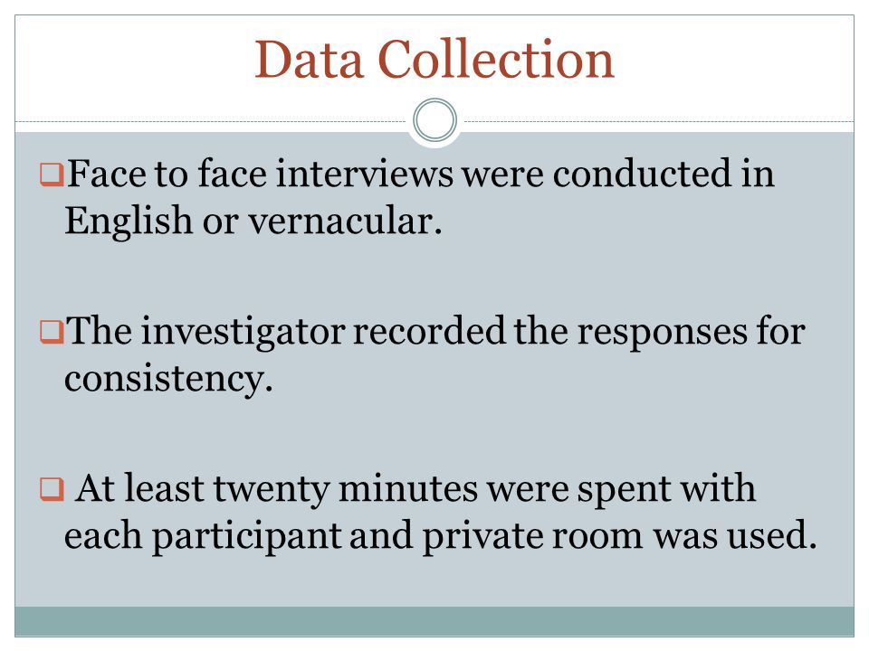 Data Collection  Face to face interviews were conducted in English or vernacular.