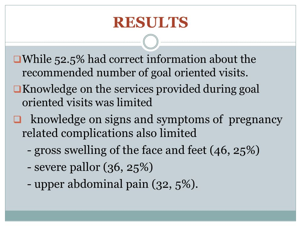 RESULTS  While 52.5% had correct information about the recommended number of goal oriented visits.
