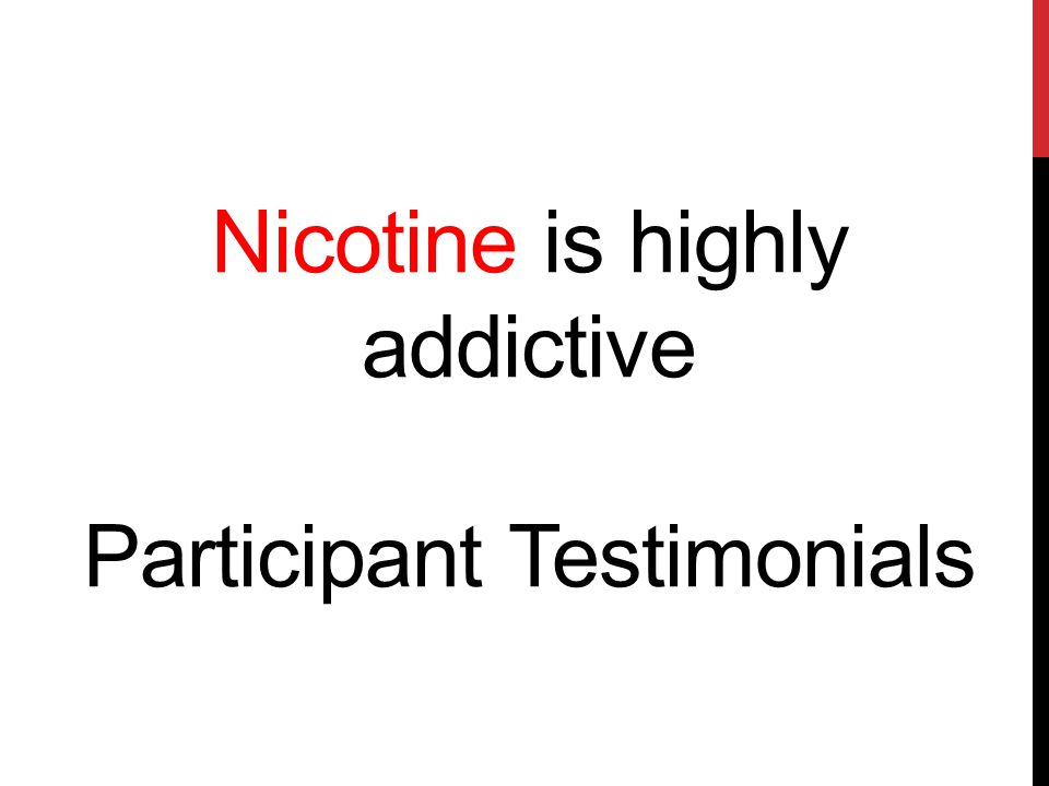 Nicotine is highly addictive Participant Testimonials
