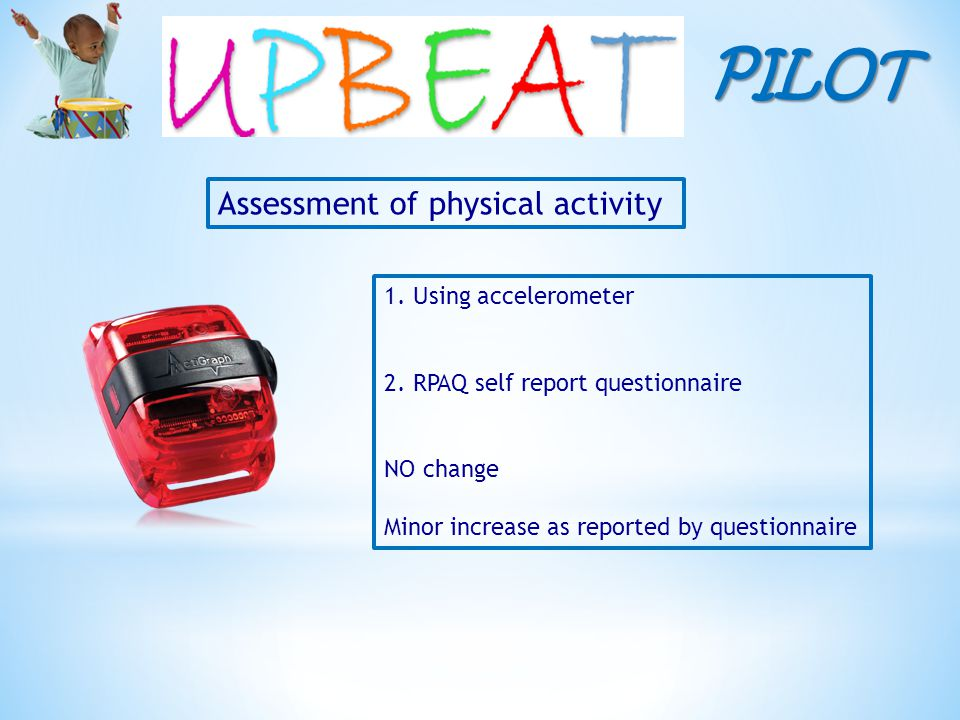 PILOT Assessment of physical activity 1. Using accelerometer 2.