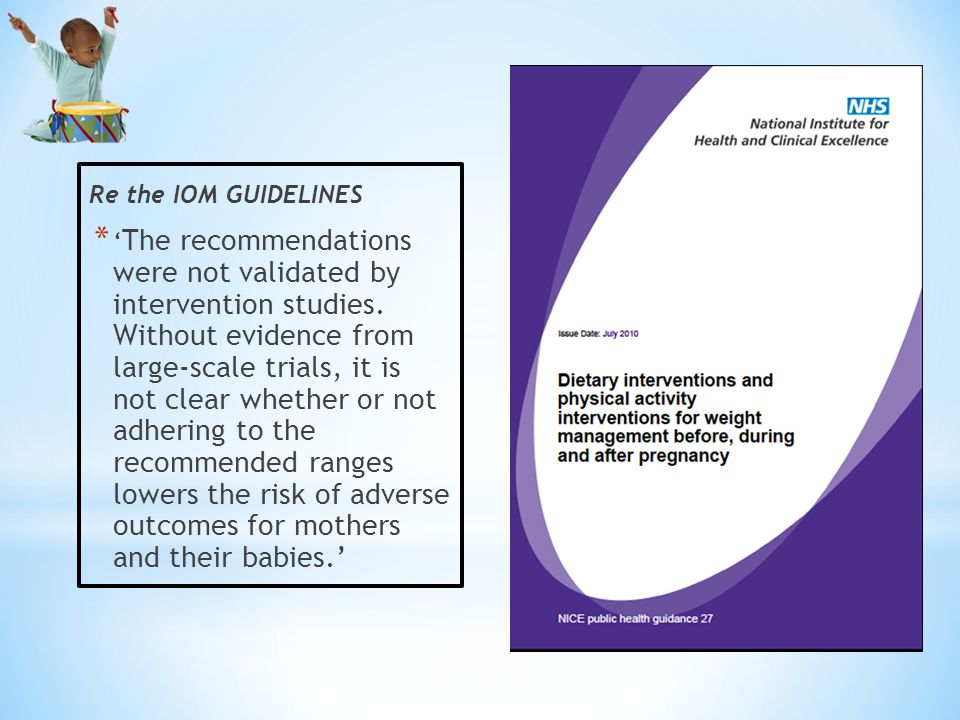 Re the IOM GUIDELINES * ' The recommendations were not validated by intervention studies.