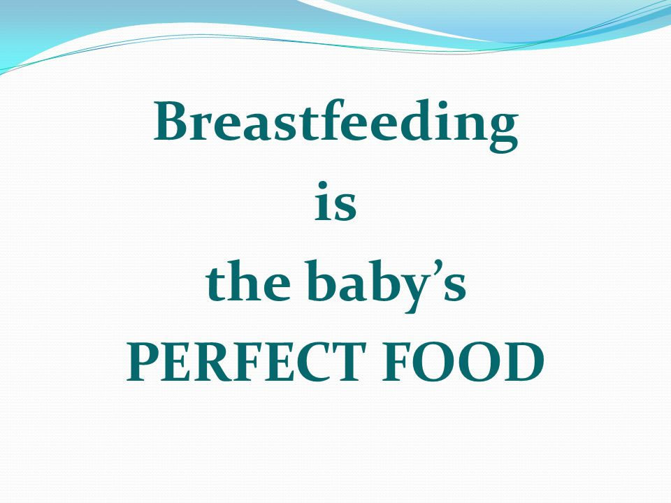 Breastfeeding is the baby's PERFECT FOOD