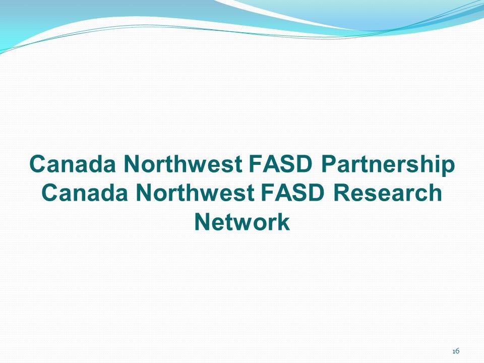 Canada Northwest FASD Partnership Canada Northwest FASD Research Network 16