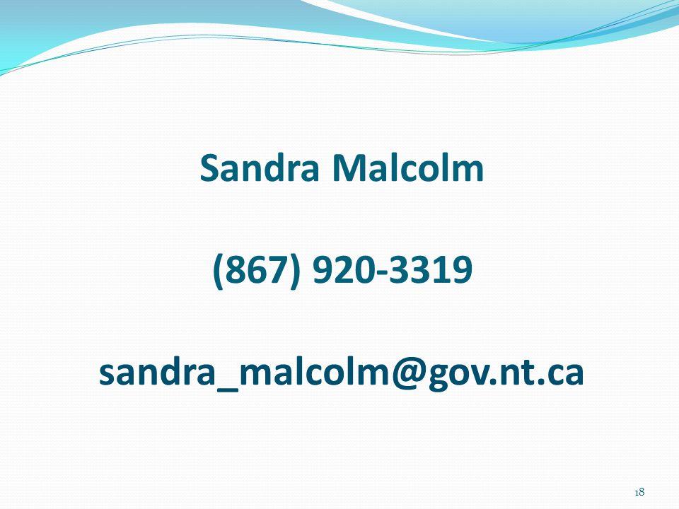 Sandra Malcolm (867) 920-3319 sandra_malcolm@gov.nt.ca 18
