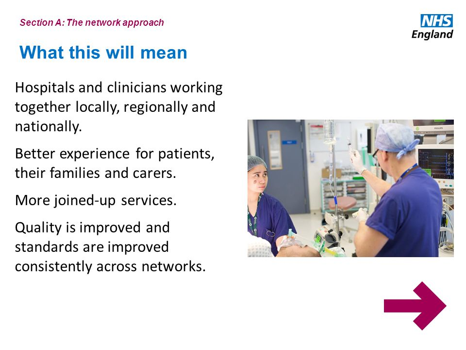 What this will mean Hospitals and clinicians working together locally, regionally and nationally.