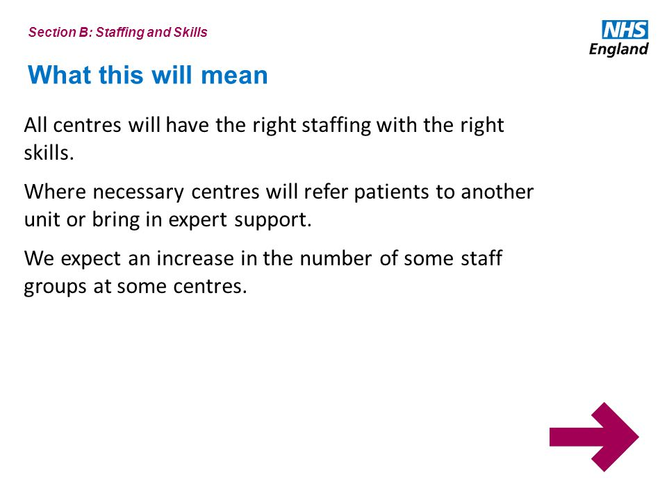 What this will mean All centres will have the right staffing with the right skills.