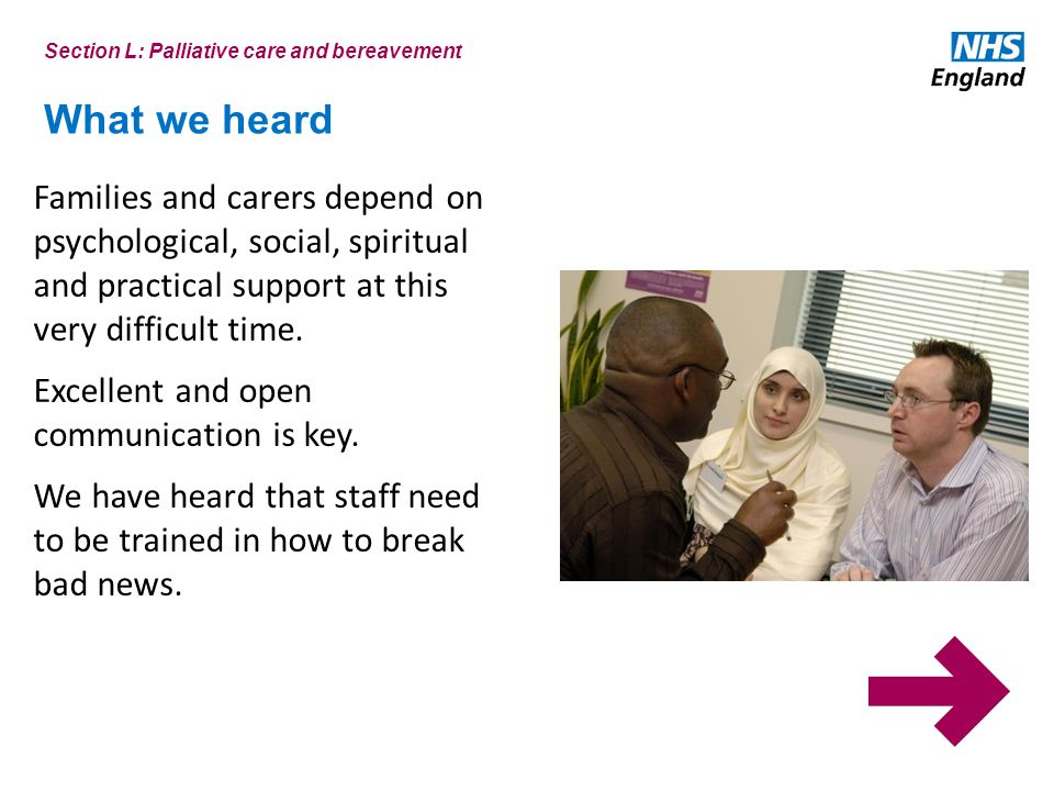 What we heard Section L: Palliative care and bereavement Families and carers depend on psychological, social, spiritual and practical support at this very difficult time.