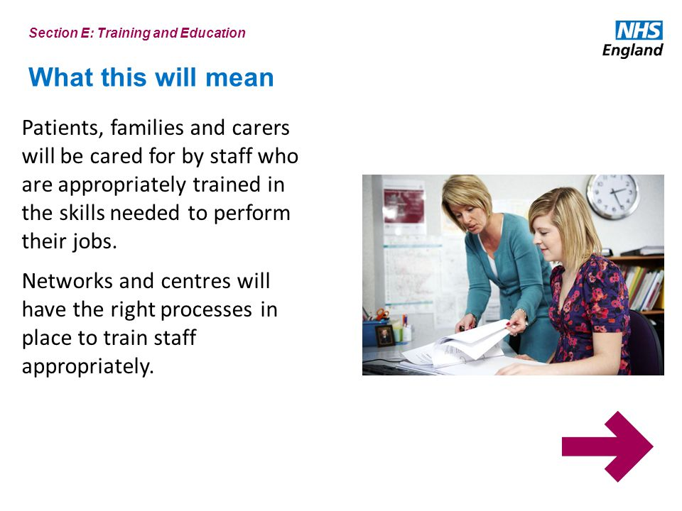 What this will mean Patients, families and carers will be cared for by staff who are appropriately trained in the skills needed to perform their jobs.