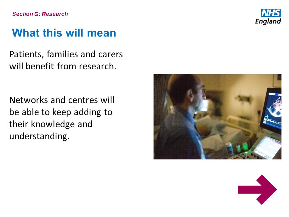 What this will mean Patients, families and carers will benefit from research.