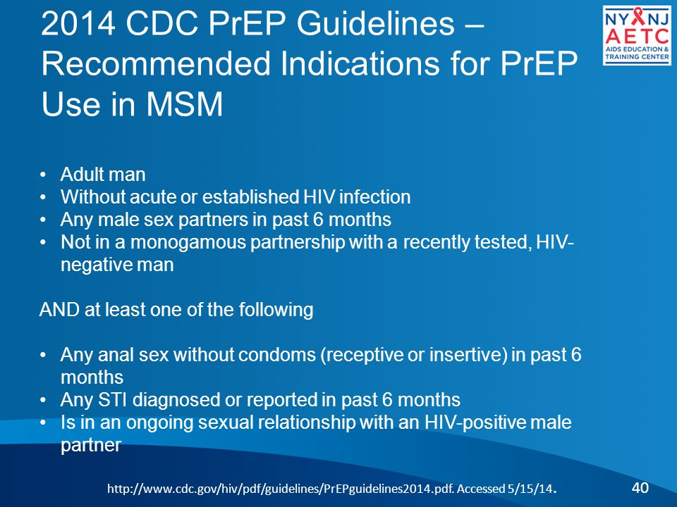 2014 CDC PrEP Guidelines – Recommended Indications for PrEP Use in MSM 40 http://www.cdc.gov/hiv/pdf/guidelines/PrEPguidelines2014.pdf.