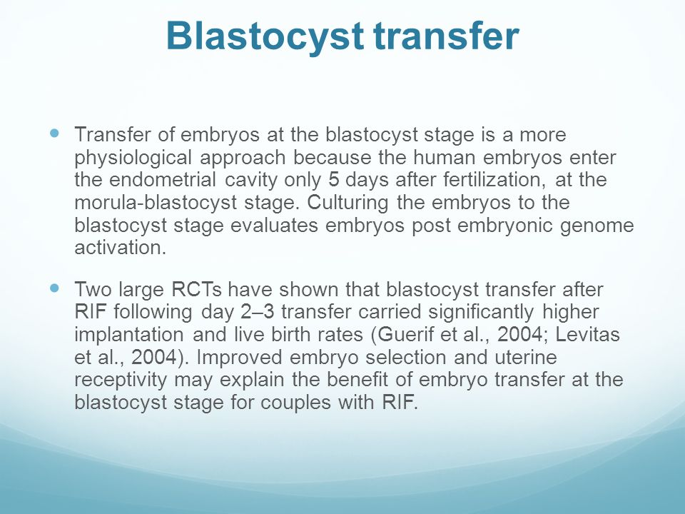 Blastocyst transfer Transfer of embryos at the blastocyst stage is a more physiological approach because the human embryos enter the endometrial cavit