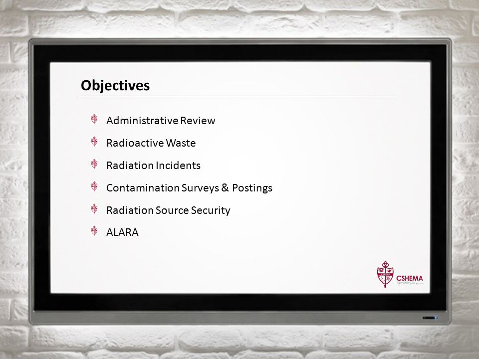 Objectives Administrative Review Radioactive Waste Radiation Incidents Contamination Surveys & Postings Radiation Source Security ALARA